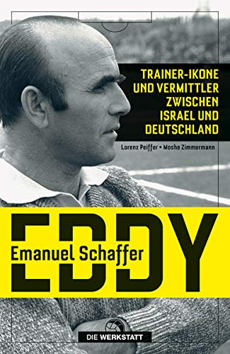 Emanuel Schaffer: Zwischen Fußball und Geschichtspolitik - eine jüdische Trainerkarriere