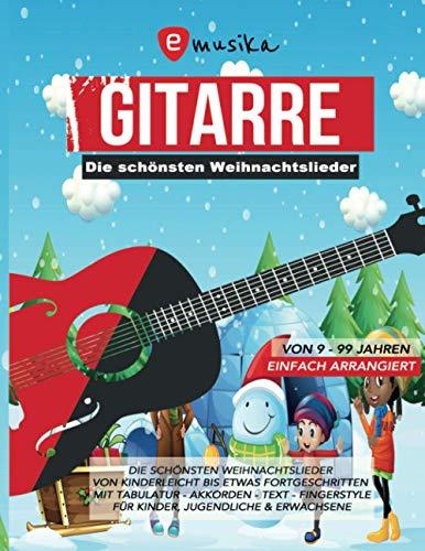 Gitarre - Die schönsten Weihnachtslieder von 9-99 Jahren - Einfach arrangiert: Von Kinderleicht bis etwas Fortgeschritten - Mit Tabulatur, Akkorden, Text, Fingerstyle