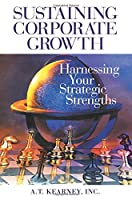 Sustaining Corporate Growth: Harnessing Your Strategic Strengths