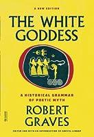 The White Goddess: A Historical Grammar of Poetic Myth (FSG Classics)