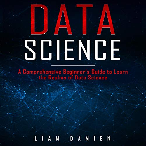 Data Science: A Comprehensive Beginner's Guide to Learn the Realms of Data Science cover art