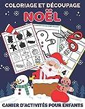 Coloriage Et Découpage Noël - Cahier d'activités pour enfants: Apprendre À Découper Pour Enfants en Coloriant | Joli cadeau de noel pour garçons et filles