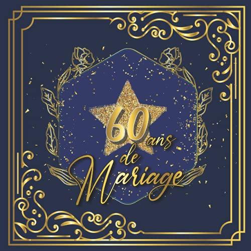 60 Ans de mariage: 60 ans Ensemble Livre d'or,cadeaux anniversaire de mariage,Un bel album déco écrites par les amis et la famille,Album pour les ... des invités,60 ans d'amour,Noces de diamant
