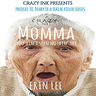 Momma: Prequel to Diary of a Serial Killer Series                   By:                                                                                                                                 Erin Lee                               Narrated by:                                                                                                                                 Laura Wilson                      Length: 2 hrs and 55 mins     1 rating     Overall 5.0