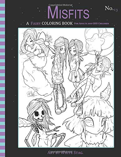 Misfits A Fairy Coloring book for adults and ODD Children: Whimsical and odd fairies. (Misfits A Coloring book for Adults and ODD children, Band 13)