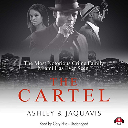 The Cartel                   By:                                                                                                                                 Ashley & Jaquavis                               Narrated by:                                                                                                                                 Cary Hite                      Length: 9 hrs and 7 mins     3 ratings     Overall 3.7