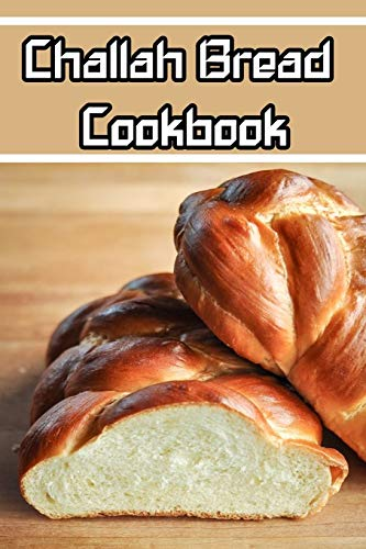 Challah Bread cookbook: wonderful Blank Lined Gift cookbook For Challah Bread LOVERS it will be the perfect Gift Idea for all Challah Bread Lover.