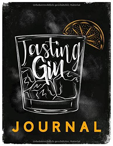 Tasting Gin Journal - Buch zur Gin Verkostung und Bewertung: Logbuch und Tagebuch für Gin, zur Probe, Degustation und als Geschenk für Liebhaber von Gin Tonic und Co.