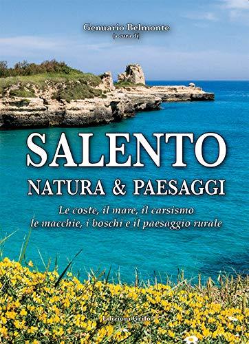 Salento. Natura & paesaggi. Le coste, il mare, il carsismo, le macchie, i boschi e il paesaggio rurale