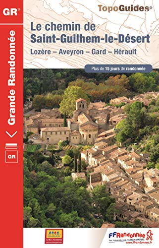 Le chemin de Saint-Guilhem-le-Désert: Lozère, Aveyron, Gard, Hérault. Plus de 15 jours de radonnée
