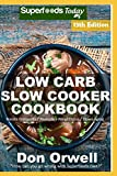 Low Carb Slow Cooker Cookbook: Over 150 Low Carb Slow Cooker Meals full of Dump Dinners Recipes and Quick & Easy Cooking Recipes (Low Carb Slow Cooker Cookbook Weight Loss Transformation)
