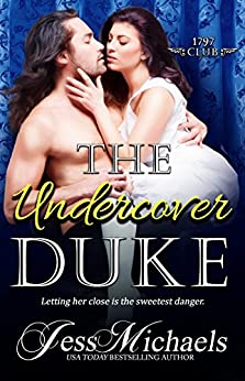 The Undercover Duke (The 1797 Club Book 6) by [Jess Michaels]
