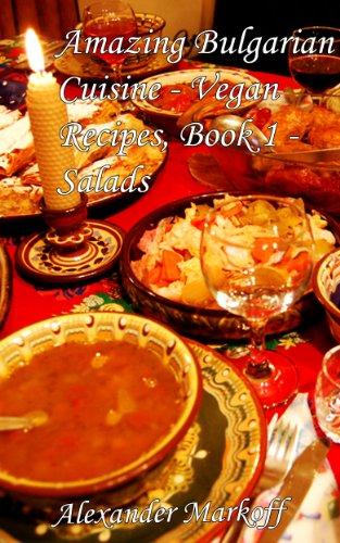 Amazing Bulgarian Cuisine - Vegan Recipes, Book 1 - Salads
