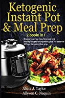 Ketogenic Instant Pot & Meal Prep - 2 books in 1: Discover over 1oo Easy, Delicious, and Healthy Recipes for beginners, plus The essential 30 Days Ketogenic Meal prep.