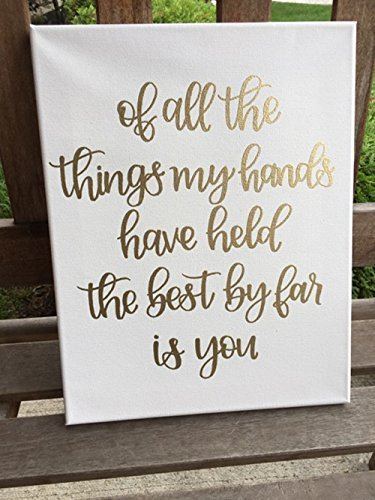 Custom Gold or Black Lettered Nursery Canvas | Nursery Decor | Of all the things my hands have held, the best by far is you