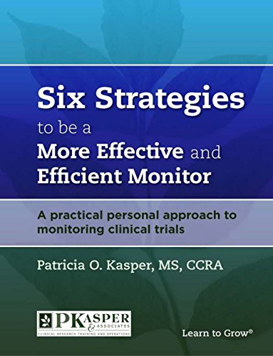 Six Strategies to be a More Effective and Efficient Monitor: A practical personal approach to monitoring clinical trials (English Edition)