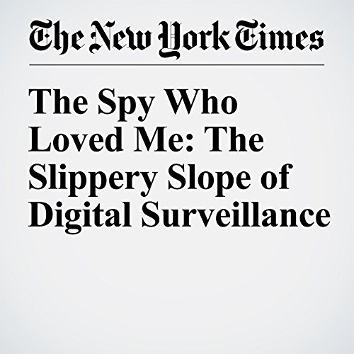 The Spy Who Loved Me: The Slippery Slope of Digital Surveillance audiobook cover art