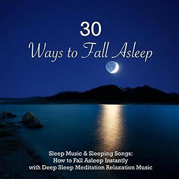 30 Ways to Fall Asleep - Sleep Music & Sleeping Songs: How to Fall Asleep Instantly with Deep Sleep Meditation Relaxation Music