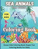 Sea Animals Coloring Book For Kids: Ocean Animals, Sea Creatures & Underwater Marine Life To Color In For Boys And Girls ,For Kids Aged 3-8,