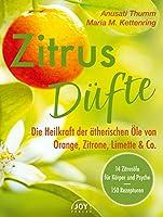 Zitrusduefte: Die Heilkraft der aetherischen Oele von Orange, Zitrone, Limette & Co.