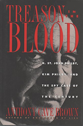 Treason in the Blood: H.St.John Philby, Kim Philby and the Spy Case of the Century