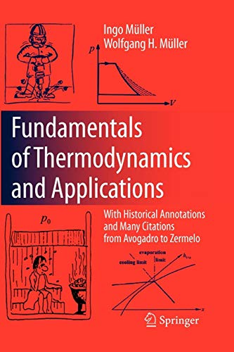 Compare Textbook Prices for Fundamentals of Thermodynamics and Applications: With Historical Annotations and Many Citations from Avogadro to Zermelo Softcover reprint of hardcover 1st ed. 2009 Edition ISBN 9783642094118 by Müller, Ingo,Müller, Wolfgang H.