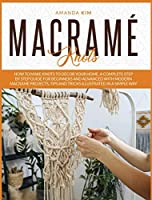Macramé Knots: How to Make Knots to Décor your Home. A Complete Step by Step Guide for Beginners and Advanced with Modern Macramé Projects, Tips and Tricks Illustrated in a Simple Way.
