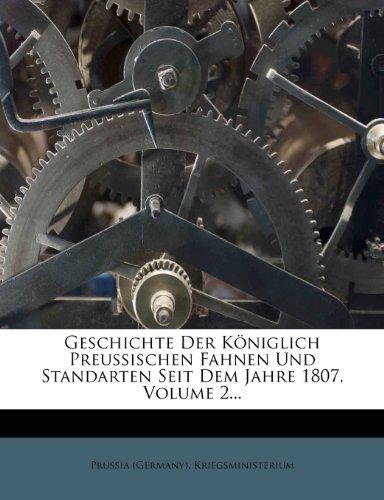 Geschichte Der Koniglich Preussischen Fahnen Und Standarten Seit Dem Jahre 1807, Volume 2...