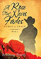 A Rose That Never Fades: Hymns of Grace