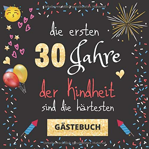 Gästebuch 30. Geburtstag: Die ersten 30 Jahre der Kindheit sind die härtesten | witziges...