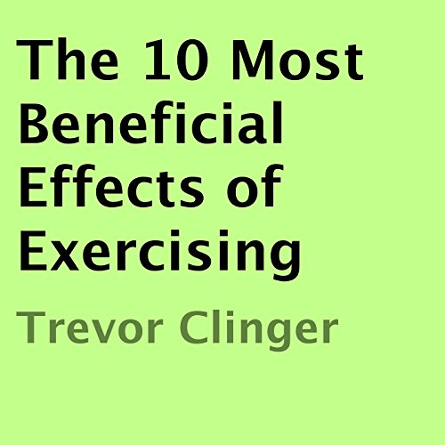 The 10 Most Beneficial Effects of Exercising audiobook cover art