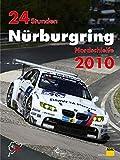 24h Rennen Nürburgring. Offizielles Jahrbuch zum 24 Stunden Rennen auf dem Nürburgring: 24 Stunden Nürburgring Nordschleife 2010