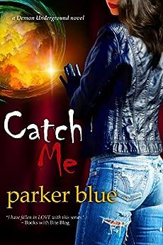 Catch Me (The Demon Underground Series Book 6) by [Parker Blue]