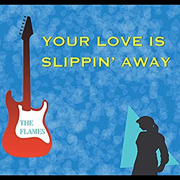 Your Love Is Slippin' Away