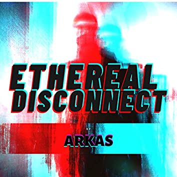 Ethereal Disconnect