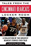 Tales from the Cincinnati Bearcats Locker Room: A Collection of the Greatest Bearcat Stories Ever Told (Tales from the Team) (English Edition)