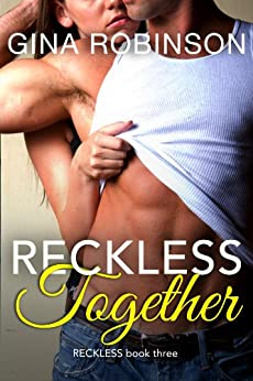 Reckless Together: A Contemporary New Adult College Romance (Reckless series Book 3) by [Gina Robinson]