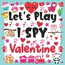 Let's Play I Spy Valentine: Funny And Cute Picture Book For Children Ages 2-5 (Valentine's Day Edition Activity Game Book)