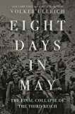 Eight Days in May: The Final Collapse of the Third Reich (English Edition)