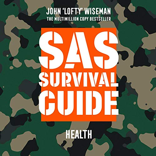 SAS Survival Guide - Health: The Ultimate Guide to Surviving Anywhere audiobook cover art