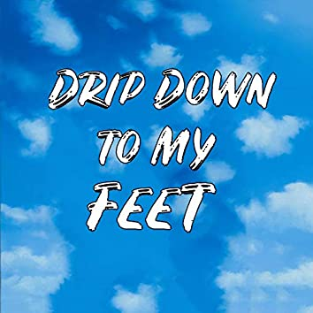 Drip Down to My Feet