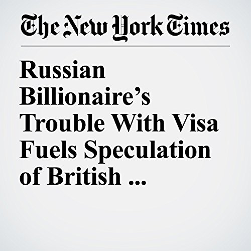 Russian Billionaire's Trouble With Visa Fuels Speculation of British Crackdown copertina