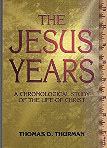 The Jesus years: A chronological study of the life of Christ