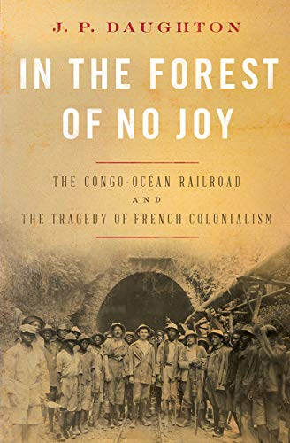 Image of In the Forest of No Joy: The Congo-Océan Railroad and the Tragedy of French Colonialism