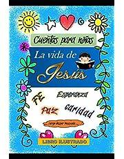 La vida de Jesús. Cuentos para niños: Libro ilustrado