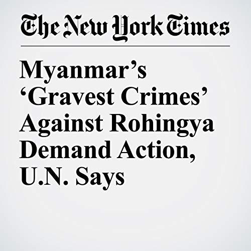 Myanmar's 'Gravest Crimes' Against Rohingya Demand Action, U.N. Says copertina