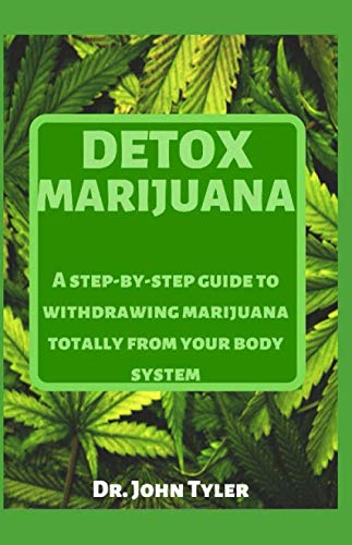 Detox Marijuana: A step-by-step guide to withdrawing marijuana totally from your body system
