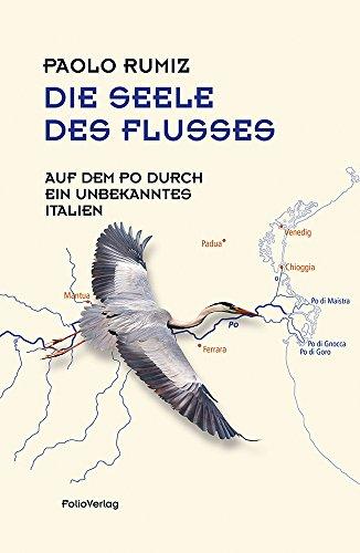 Die Seele des Flusses: Auf dem Po durch ein unbekanntes Italien (Transfer Bibliothek)