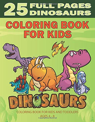 Dinosaurs Coloring Book For Kids Ages 4- 8: Amazing Dinosaur Coloring Book With 25 Unique Illustrations Including T-Rex, Dimorphodon, Stegosaurus And Much More / Funny Gift For Little Boys & Girls