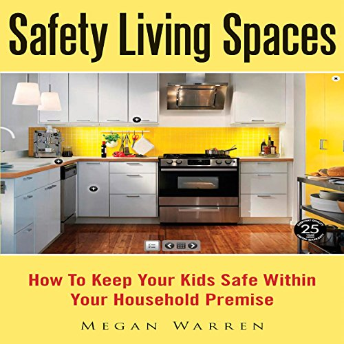 Safety Living Spaces: How to Keep Your Kids Safe Within Your Household Premise  By  cover art
